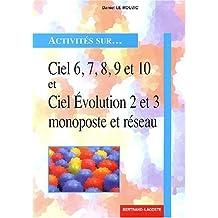 Ciel 6, 7, 8, 9 et 10 et Ciel Evolution 2 et 3 monoposte et réseau by Daniel Le Rouzic (2004-08-17)