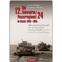 ZEITGESCHICHTE - Die 12. Schwadron / Panzerregiment 24 im Einsatz 1943 - 1945 - Bild- und Einsatzchronik der 12. Schwadron des Panzerregiments 24 in ... Verlag (Flechsig - Geschichte/Zeitgeschichte)