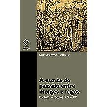 A escrita do passado entre monges e leigos: Portugal – séculos XIV e XV (Portuguese Edition)