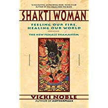 Shakti Woman: Feeling Our Fire, Healing Our World