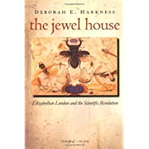 The Jewel House: Elizabethan London and the Scientific Revolution by Deborah E. Harkness (2008-10-28)