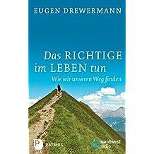 Das Richtige im Leben tun: Wie wir unseren Weg finden (German Edition)