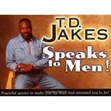 T. D. Jakes Speaks to Men!: Powerful, Life-Changing Quotes to Make You the Man God Intended You to Be! (English Edition)