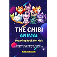 The Chibi Animal Drawing Book for Kids: Learn How to Draw Chibi Animals with the Easy and Fun Step-by-Step Guide (English Edition)
