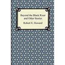 [ Beyond the Black River and Other Stories Howard, Robert E. ( Author ) ] { Paperback } 2013
