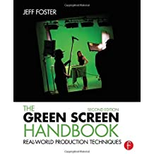 The Green Screen Handbook: Real-World Production Techniques by Jeff Foster (2014-11-15)
