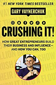 Crushing It!: How Great Entrepreneurs Build Business and Influence-and How You Can, Too