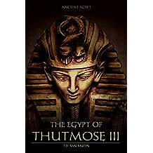 Ancient Egypt: The Egypt of Thutmose III (The Napoleon of Egypt) (English Edition)