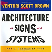 Architecture as Signs and Systems: For a Mannerist Time (William E. Massey Sr. Lectures in the History of American Civilization (Hardcover))