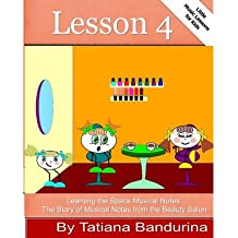 [(Little Music Lessons for Kids: Lesson 4 - Learning the Space Musical Notes: The Story of Musical Notes from the Beauty Salon)] [Author: Tatiana Bandurina] published on (October, 2013)