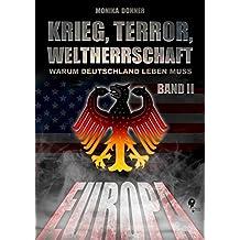 Krieg, Terror, Weltherrschaft Band 2: Warum Deutschland leben muss