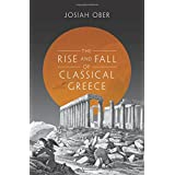 Rise and Fall of Classical Greece (Princeton History of the Ancient World)