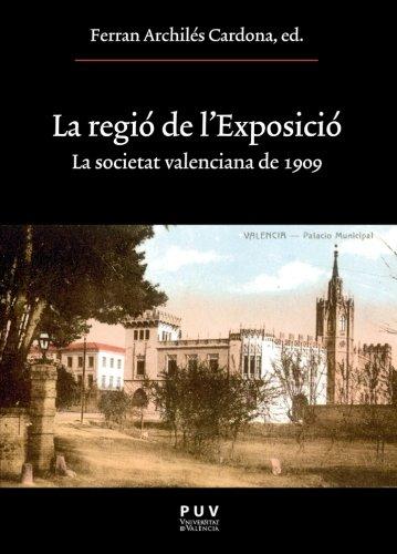 Descargar Libro La regió de l'Exposició: La societat valenciana de 1909 (Oberta) de Ferran Archilés Cardona