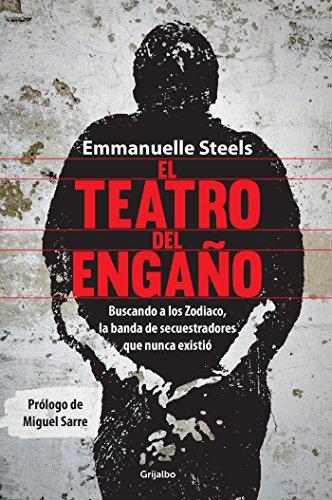 Descargar Libro El teatro del engaño: Buscando a los Zodiaco, la banda de secuestradores que nunca existió de Emmanuelle Steels