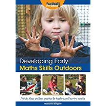 Developing Early Maths Skills Outdoors: Activity Ideas and Best Practice for Teaching and Learning Outside (Developing Early Skills Outdoors)