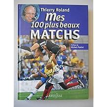 Mes 100 plus beaux matchs / Roland, Thierry / Réf37574