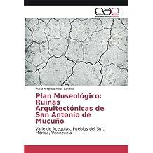 Plan Museológico: Ruinas Arquitectónicas de San Antonio de Mucuño: Valle de Acequias, Pueblos del Sur, Mérida, Venezuela