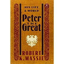 Peter the Great: His Life and World (Modern Library) by Robert K. Massie (2012-09-18)