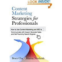 Content Marketing Strategies for Professionals: How to Use Content Marketing and Seo to Communicate With Impact, Generate Sales and Get Found by Search Engines