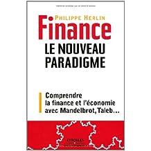 Finance : le nouveau paradigme. Comprendre la finance et l'économie avec Mandelbrot, Taleb,...