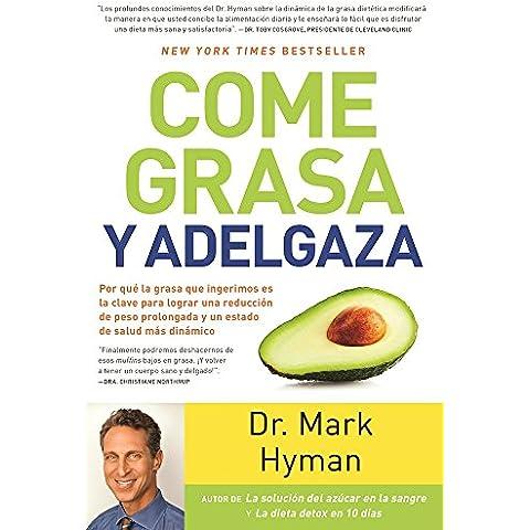 Come Grasa y Adelgaza: Por Que La Grasa Que Comemos Es La Clave Para Acelerar El Metabolismo / Eat Fat, Get Thin