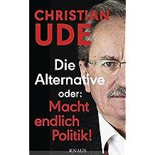 Die Alternative oder: Macht endlich Politik!