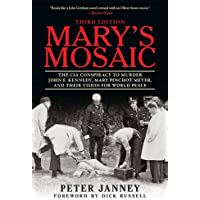 Mary's Mosaic: The CIA Conspiracy to Murder John F. Kennedy, Mary Pinchot Meyer, and Their Vision for World Peace - Marys Memorie