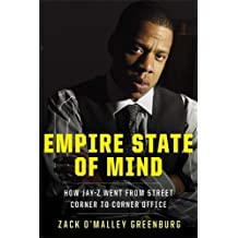 Empire State of Mind: How Jay-Z Went from Street Corner to Corner Office by Zack O'Malley Greenburg (2011-03-17)