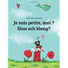 Je suis petite, moi ? Sin ech kléng?: Un livre d'images pour les enfants (Edition bilingue français-luxembourgeois)