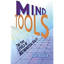 Mind Tools: The Five Levels of Mathematical Reality by Rudy Rucker (2013-11-21)