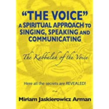 """""""The Voice: A Spiritual Approach to Singing, Speaking and Communicating -  The Kabbalah of the Voice"""" (English Edition)"""