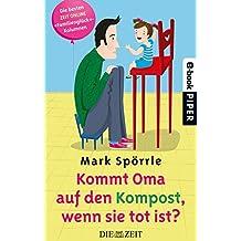 """Kommt Oma auf den Kompost, wenn sie tot ist?: Die besten """"Familienglück""""-Kolumnen (German Edition)"""