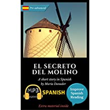 Spanish novel for pre-advanced (C1): El secreto del molino. Downloadable Audio. Vol 11 (Spanish Edition): Learn Spanish. Improve Spanish Reading. Graded readings. Lecturas graduadas. Aprender español