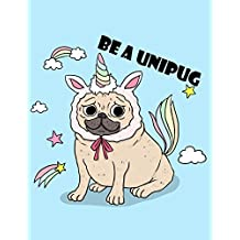 Be a UniPUG: (Journal, Diary, Notebook for PUG Lover): A Journal Book with Coloring Pages Inside the book !!