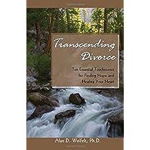 Transcending Divorce: Ten Essential Touchstones for Finding Hope and Healing Your Heart (Understanding Your Grief Series)