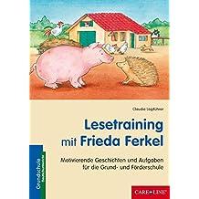 Lesetraining mit Frieda Ferkel: Motivierende Geschichten und Aufgaben für die Grund- und Förderschule