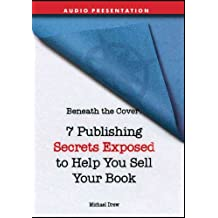 Beneath the Cover: 7 Publishing Secrets Exposed