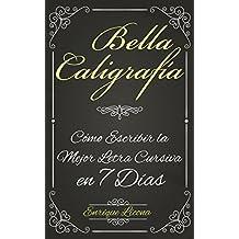Bella Caligrafía: Cómo Escribir la Mejor Letra Cursiva en 7 Días