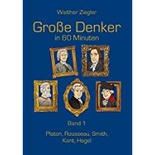 Große Denker in 60 Minuten - Band 1: Platon, Rousseau, Smith, Kant, Hegel