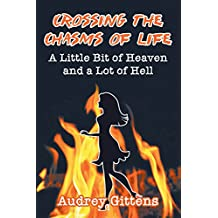Crossing the Chasms of Life: A Little Bit of Heaven and a Lot of Hell (English Edition)