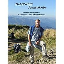 Diagnose Prostatakrebs: Meine Erfahrungen mit der Diagnose Krebs und seinen Verlauf