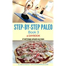STEP-BY-STEP PALEO - BOOK 3: a Daybook of small changes and quick easy recipes (Paleo Daybooks) (English Edition)