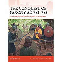 The Conquest of Saxony AD 782–785: Charlemagne's defeat of Widukind of Westphalia (Campaign)