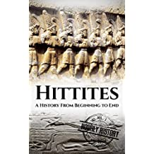 Hittites: A History From Beginning to End (English Edition)