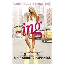 Add More ~ing to Your Life: A Hip Guide to Happiness by Gabrielle Bernstein (2012-06-04)