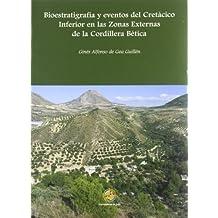 Bioestratigrafía y eventos del Cretácico Inferior en las zonas externas de la Cordillera Bética (Colección Gea)
