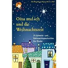 Oma und ich und die Weihnachtszeit: Advents- und Weihnachtsgeschichten