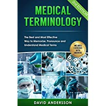 Medical Terminology: The Best and Most Effective Way to Memorize, Pronounce and Understand Medical Terms: 2nd Edition (English Edition)