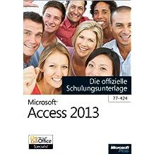Microsoft Access 2013 - Die offizielle Schulungsunterlage (77-424)