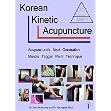 Korean Kinetic Acupuncture: Acupuncture's Next Generation Muscle Trigger Point Technique (English Edition)